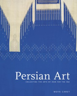 Persian Art Collecting the Arts of Iran in the Nineteenth Century