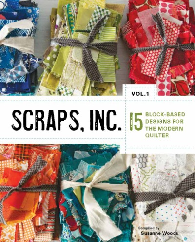 Scraps, Inc., vol. 1 15 Block-Based Designs for the Modern Quilter