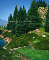 Grounds for Pleasure Four Centuries of the American Garden
