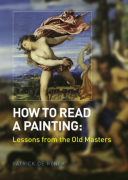 How to Read a Painting Lessons from the Old Masters