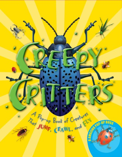 Creepy Critters A Pop-up Book of Creatures That Jump, Crawl, and Fly