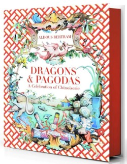 Dragons & Pagodas A Celebration of Chinoiserie