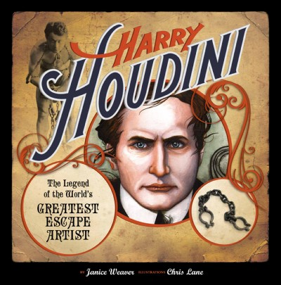 Harry Houdini The Legend of the World's Greatest Escape Artist