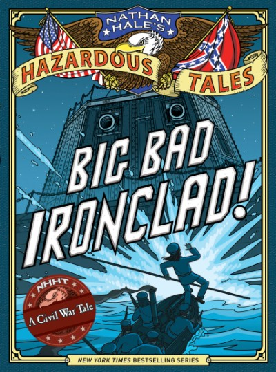 Big Bad Ironclad! (Nathan Hale's Hazardous Tales #2)