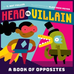 Hero vs. Villain A Book of Opposites