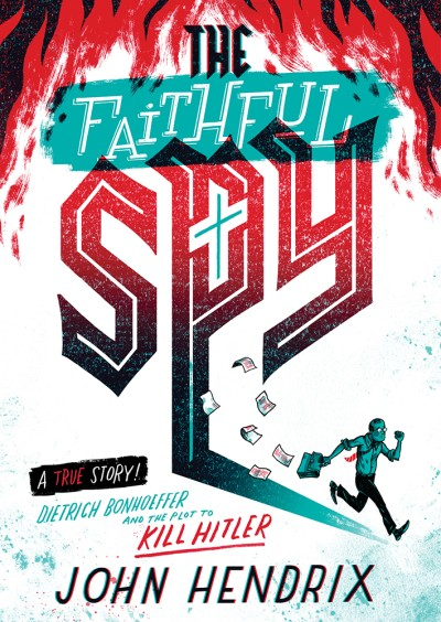 Faithful Spy Dietrich Bonhoeffer and the Plot to Kill Hitler
