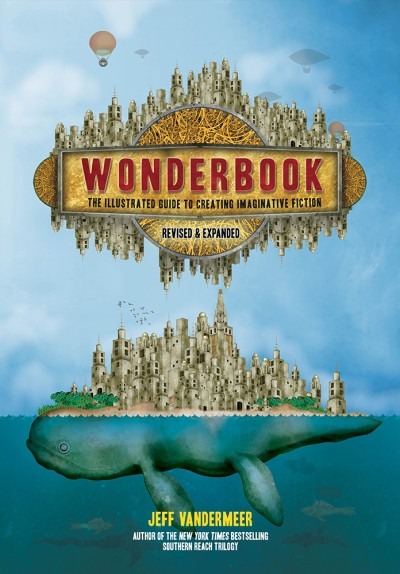 Wonderbook (Revised and Expanded) The Illustrated Guide to Creating Imaginative Fiction