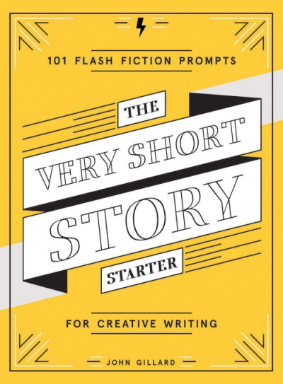Very Short Story Starter 101 Flash Fiction Prompts for Creative Writing