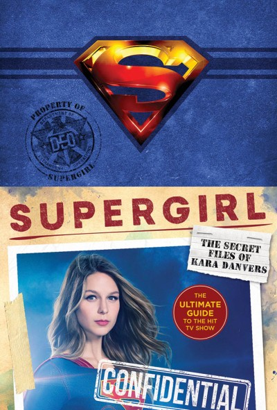 Supergirl: The Secret Files of Kara Danvers The Ultimate Guide to the Hit TV Show