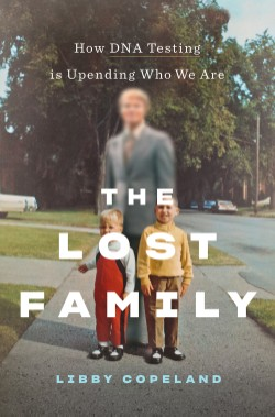 Lost Family How DNA Testing Is Upending Who We Are