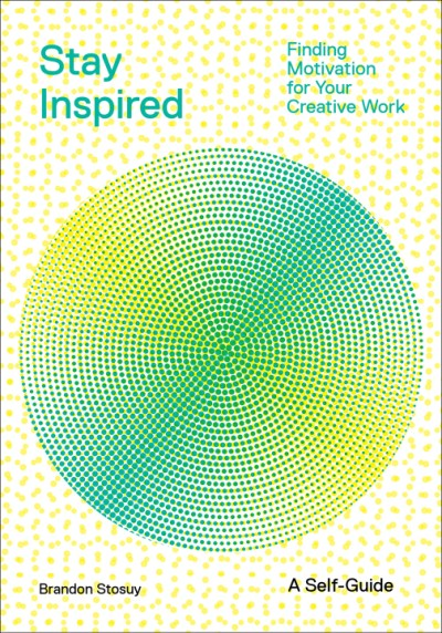 Stay Inspired Finding Motivation for Your Creative Work