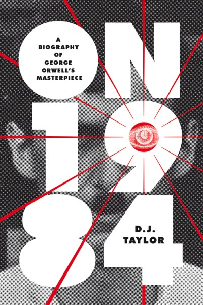 On Nineteen Eighty-Four A Biography of George Orwell's Masterpiece