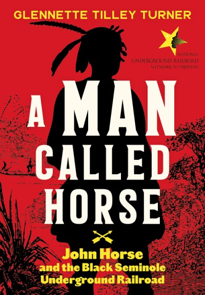 Man Called Horse John Horse and the Black Seminole Underground Railroad