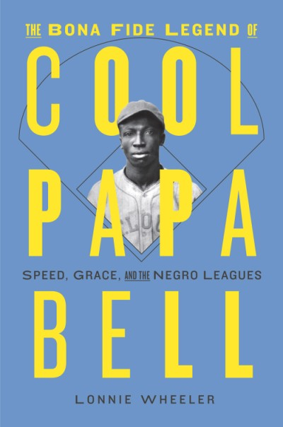 Bona Fide Legend of Cool Papa Bell Speed, Grace, and the Negro Leagues