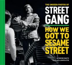 Unseen Photos of Street Gang: How We Got to Sesame Street