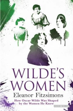 Wilde's Women How Oscar Wilde Was Shaped by the Women He Knew