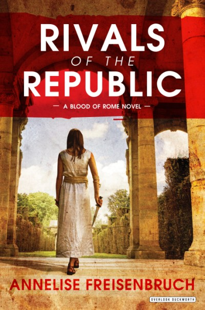 Rivals of the Republic The Blood of Rome Book 1