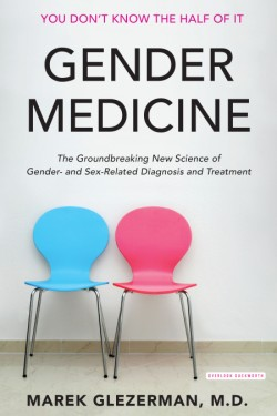 Gender Medicine The Groundbreaking New Science of Gender- and Sex-Related Diagnosis and Treatment