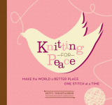 Knitting for Peace Make the World a Better Place One Stitch at a Time