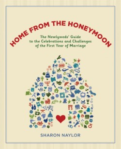 Home from the Honeymoon The Newlyweds' Guide to the Celebrations and Challenges of the First Year of Marriage