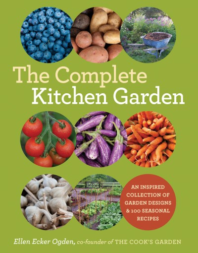 Complete Kitchen Garden An Inspired Collection of Garden Designs and 100 Seasonal Recipes