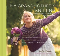 My Grandmother's Knitting Family Stories and Inspired Knits from Top Designers