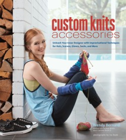 Custom Knits Accessories Unleash Your Inner Designer with Improvisational Techniques for Hats, Scarves, Gloves, Socks, and More