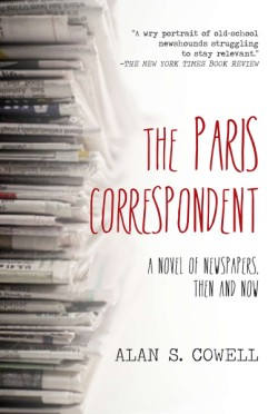 Paris Correspondent A Novel of Newspapers, Then and Now