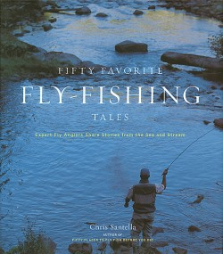 Fifty Favorite Fly-Fishing Tales Expert Fly Anglers Share Stories from the Sea and Stream