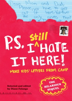 P.S. I Still Hate It Here More Kids' Letters from Camp