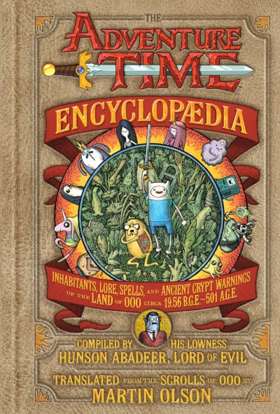 Adventure Time Encyclopaedia (Encyclopedia) Inhabitants, Lore, Spells, and Ancient Crypt Warnings of the Land of Ooo Circa 19.56 B.G.E. - 501 A.G.E.