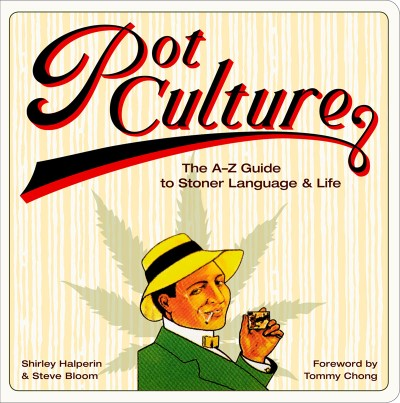 Pot Culture The A-Z Guide to Stoner Language and Life
