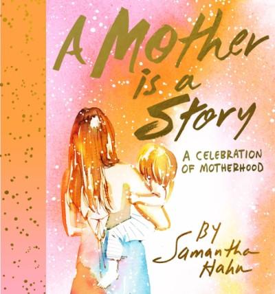 Mother Is a Story A Celebration of Motherhood