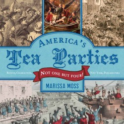 America's Tea Parties Not One but Four! Boston, Charleston, New York, Philadelphia
