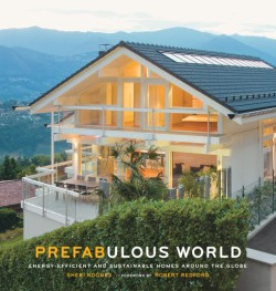 Prefabulous World Energy-Efficient and Sustainable Homes Around the Globe