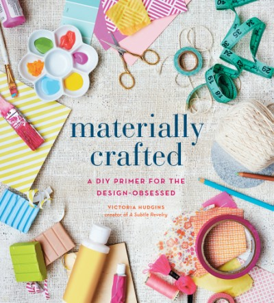 Materially Crafted A DIY Primer for the Design-Obsessed