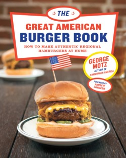 Great American Burger Book How to Make Authentic Regional Hamburgers at Home