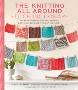 Knitting All Around Stitch Dictionary 150 new stitch patterns to knit top down, bottom up, back and forth & in the round