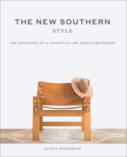 New Southern Style The Interiors of a Lifestyle and Design Movement