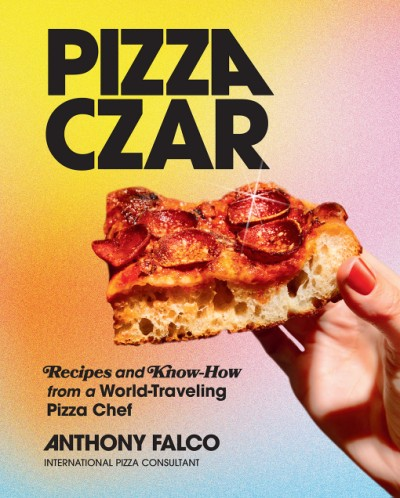 Pizza Czar Recipes and Know-How from a World-Traveling Pizza Chef