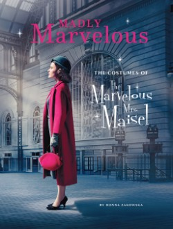 Madly Marvelous The Costumes of The Marvelous Mrs. Maisel