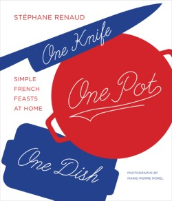 One Knife, One Pot, One Dish Simple French Feasts at Home