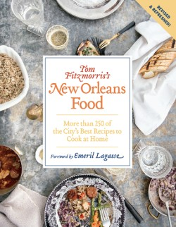 Tom Fitzmorris's New Orleans Food (Revised and Expanded Edition) More Than 250 of the City's Best Recipes to Cook at Home
