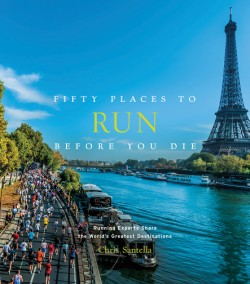 Fifty Places to Run Before You Die Running Experts Share the World's Greatest Destinations