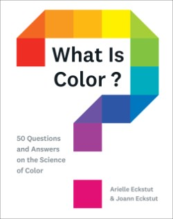 What Is Color? 50 Questions and Answers on the Science of Color