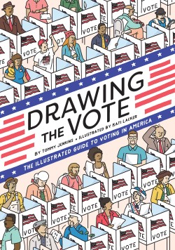 Drawing the Vote An Illustrated Guide to Voting in America