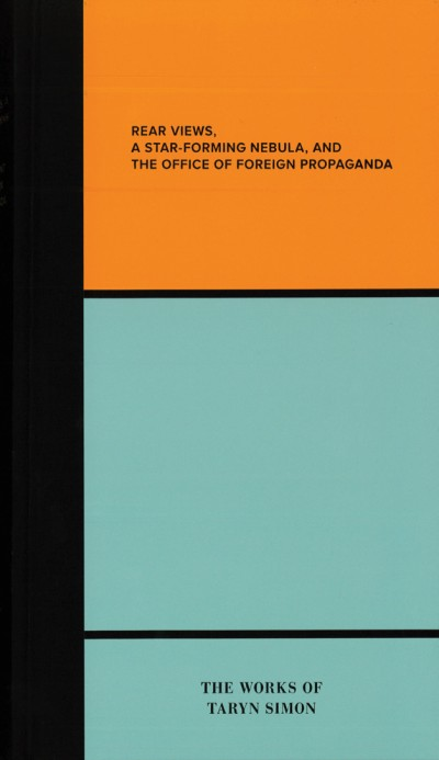Rear Views, a Star-Forming Nebula, and the Department of Foreign Propaganda The Works of Taryn Simon