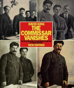 Commissar Vanishes The Falsification of Photographs and Art in Stalin's Russia New Edition