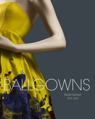 Ballgowns British Glamour Since 1950