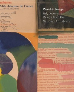 Word and Image Art, Books, and Design From The National  Art Library at the Victoria and Albert Museum